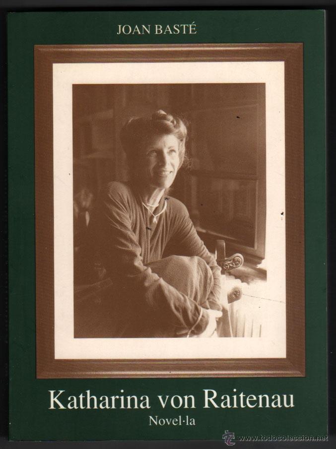KATHARINA VON RAITENAUN - JOAN BASTE - EN CATALAN * (Libros de Segunda Mano (posteriores a 1936) - Literatura - Narrativa - Otros)