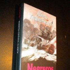 Libros de segunda mano: NEGREROS / ALBERTO VÁZQUEZ-FIGUEROA. Lote 39328275