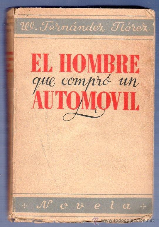 EL HOMBRE QUE COMPRÓ UN AUTOMÓVIL. W. FERNANDEZ - FLOREZ. EDITA LIBRERÍA GENERAL. ZARAGOZA. 1938. (Libros de Segunda Mano (posteriores a 1936) - Literatura - Narrativa - Otros)