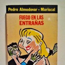 Libros de segunda mano: FUEGO EN LAS ENTRAÑAS, DE PEDRO ALMODOVAR. ILUSTRACIONES DE JAVIER MARISCAL.. Lote 39513365