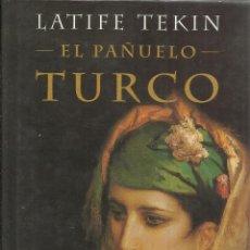 Libros de segunda mano: EL PAÑUELO TURCO. LATIFE TEKIN. ED. MARTÍNEZ ROCA. BARCELONA. 2000. Lote 39631159