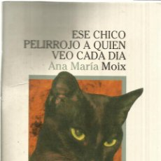 Libros de segunda mano: ESE CHICO PELIRROJO A QUIEN VEO CADA DÍA. ANA MARÍA MOIX. LUMEN. BARCELONA. 1995. Lote 39644193
