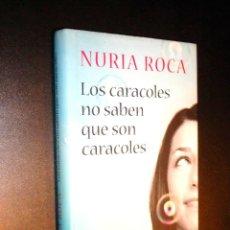 Libros de segunda mano: LOS CARACOLES NO SABEN QUE SON CARACOLES / NURIA ROCA. Lote 39648212