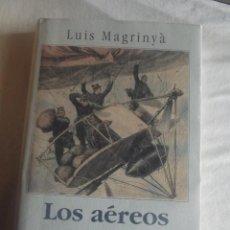 Libros de segunda mano: LOS AEREOS POR LUIS MAGRINYA CIRCULO DE LECTORES . Lote 39738385