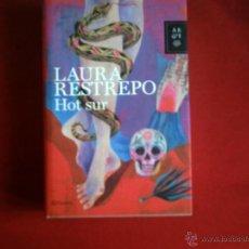 Libros de segunda mano: HOT SUR - LAURA RESTREPO LIBRO COMO NUEVO PLANETA 2012 TAPA DURA. Lote 39764085