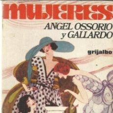 Libros de segunda mano: MUJERES. ANGELES OSSORIO Y GALLARDO. EDI. GRIJALBO. BARCELONA. 1977. Lote 39804411
