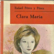 Libros de segunda mano: CLARA MARÍA. RAFAEL PÉREZ Y PÉREZ. EDITORIAL JUVENTUD. BARCELONA. 1961. Lote 59865102