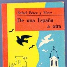 Libros de segunda mano: DE UNA ESPAÑA A OTRA. RAFAEL PÉREZ Y PÉREZ. EDITORIAL JUVENTUD, S.A. 4ª ED. BARCELONA. 1963.. Lote 39816241