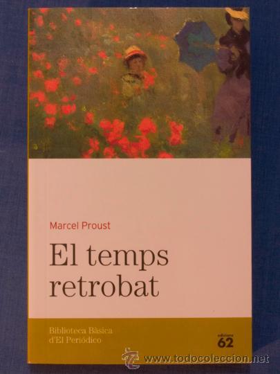 EL TEMPS RETROBAT. MARCEL PROUST. BIBLIOTECA BÀSICA D'EL PERIÓDICO Nº 17. EDICIONS 62, 2005 (Libros de Segunda Mano (posteriores a 1936) - Literatura - Narrativa - Otros)