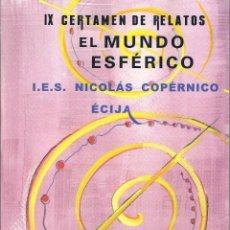 Libros de segunda mano: IX CERTAMEN DE RELATOS EL MUNDO ESFÉRICO. I.E.S. NICOLÁS COPÉRNICO. ÉCIJA.. Lote 39905950