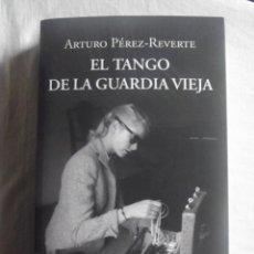 Libros de segunda mano: EL TANGO DE LA GUARDIA VIEJA POR ARTURO PÉREZ REVERTE EDITORIAL ALFAGUARA, . Lote 39936642