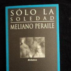 Libros de segunda mano: SOLO LA SOLEDAD. MELIANO PERAILE. HUERGA Y FIERRO. 1996 151 PAG. Lote 40025927