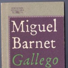 Libros de segunda mano: GALLEGO. MIGUEL BARNET. EDICIONES ALFAGUARA, S.A. 2 ª ED. MADRID. 1986. 224 PÁGS.. Lote 40025531