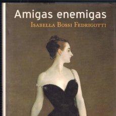 Libros de segunda mano: AMIGAS ENEMIGAS - ISABELLA BOSSI FEDRIGOTTI - MARTINEZ ROCA 1999. Lote 40075459
