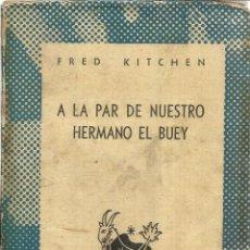 Libros de segunda mano: A LA PAR DE NUESTRO HERMANO EL BUEY. FRED KITCHEN. ESPASA-CALPE. BUENOS AIRES. 1948. Lote 40225967