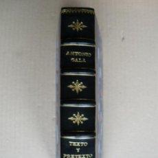 Libros de segunda mano: TEXTO Y PRETEXTO. ANTONIO GALA. 1ª EDICIÓN. Lote 40225543