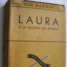Libros de segunda mano: LAURA O LA SOLEDAD SIN REMEDIO. BAROJA, PÍO. 1949. Lote 40411052