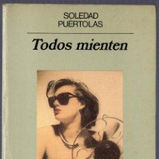 Libros de segunda mano: TODOS MIENTEN. SOLEDAD PUÉRTOLAS. EDITORIAL ANAGRAMA, S.A. BARCELONA. 1988.. Lote 40640883