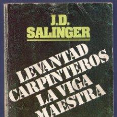 Libros de segunda mano: LEVANTAD, CARPINTEROS, LA VIGA MAESTRA. J. D. SALINGER. EDITORIAL BRUGUERA, S.A. BARCELONA. 1977.. Lote 100874890