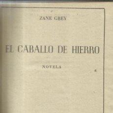 Libros de segunda mano: EL CABALLO DE HIERRO. ZANE GREY. EDITORIAL JUVENTUD. BARCELONA. 1948. 4ª EDICIÓN. Lote 41161688