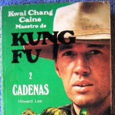 Libros de segunda mano: KWAI CHANG CAINE MAESTRO DE KUNG FU - CADENAS - HOWARD LEE- GRIJALBO EN 1974.. Lote 41232330