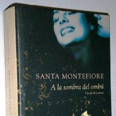 Libros de segunda mano: A LA SOMBRA DEL OMBÚ POR SANTA MONTEFIORE DE CÍRCULO DE LECTORES EN NAVARRA 2003. Lote 41325642