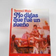 Libros de segunda mano: NO DIGAS QUE FUE UN SUEÑO. TERENCI MOIX. TDK19. Lote 41406157