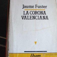 Libros de segunda mano: LA CORONA VALENCIANA. JAUME FUSTER.. Lote 41529725