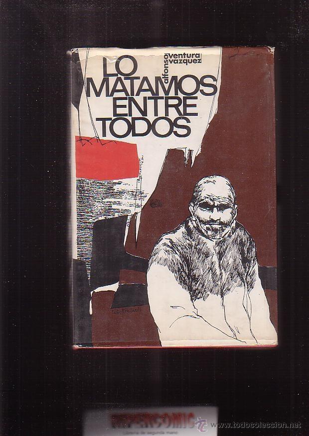 LO MATAMOS ENTRE TODOS / ALFONSO VENTURA VAZQUEZ -EDITA : TERRA 1966 (Libros de Segunda Mano (posteriores a 1936) - Literatura - Narrativa - Otros)