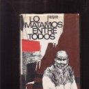 Libros de segunda mano: LO MATAMOS ENTRE TODOS / ALFONSO VENTURA VAZQUEZ -EDITA : TERRA 1966. Lote 47322123