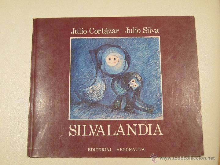 JULIO CORTÁZAR, JULIO SILVA. SILVALANDIA (Libros de Segunda Mano (posteriores a 1936) - Literatura - Narrativa - Otros)