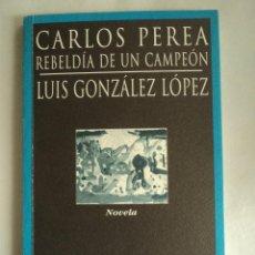 Libros de segunda mano: CARLOS PEREA. REBELDIA DE UN CAMPEÓN. LUIS GONZALEZ LOPEZ. HUERGA-FIERRO. 1996 143 PAG. Lote 41682300