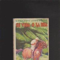 Libros de segunda mano: E. PHILLIPS OPPENHEIM - SU VIDA O LA MIA - EDITORIAL CERVANTES 1947. Lote 41749481