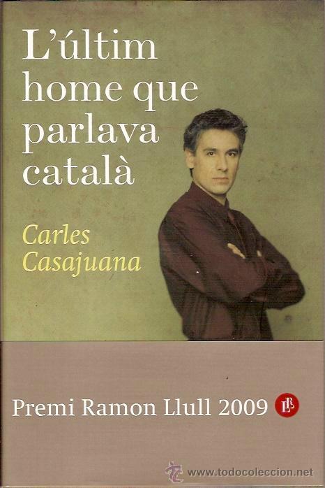 L'ULTIM HOME QUE PARLAVA CATALA CARLES CASAJUANA PREMI RAMON LLULL 2009 (Libros de Segunda Mano (posteriores a 1936) - Literatura - Narrativa - Otros)