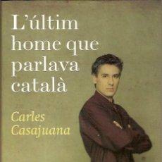 Libros de segunda mano: L'ULTIM HOME QUE PARLAVA CATALA CARLES CASAJUANA PREMI RAMON LLULL 2009. Lote 41762044