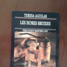 Libros de segunda mano: LES HORES BRUIXES - AGUILAR, TERESA PREMI JOANOT MARTORELL 1993 EDICIONS 62 LITERATURA CATALANA. Lote 41781010