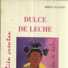 Libros de segunda mano: DULCE DE LECHE. MIRTA TOLEDO. EDITORIAL TORREMOZAS. MADRID. 1996. Lote 41798425