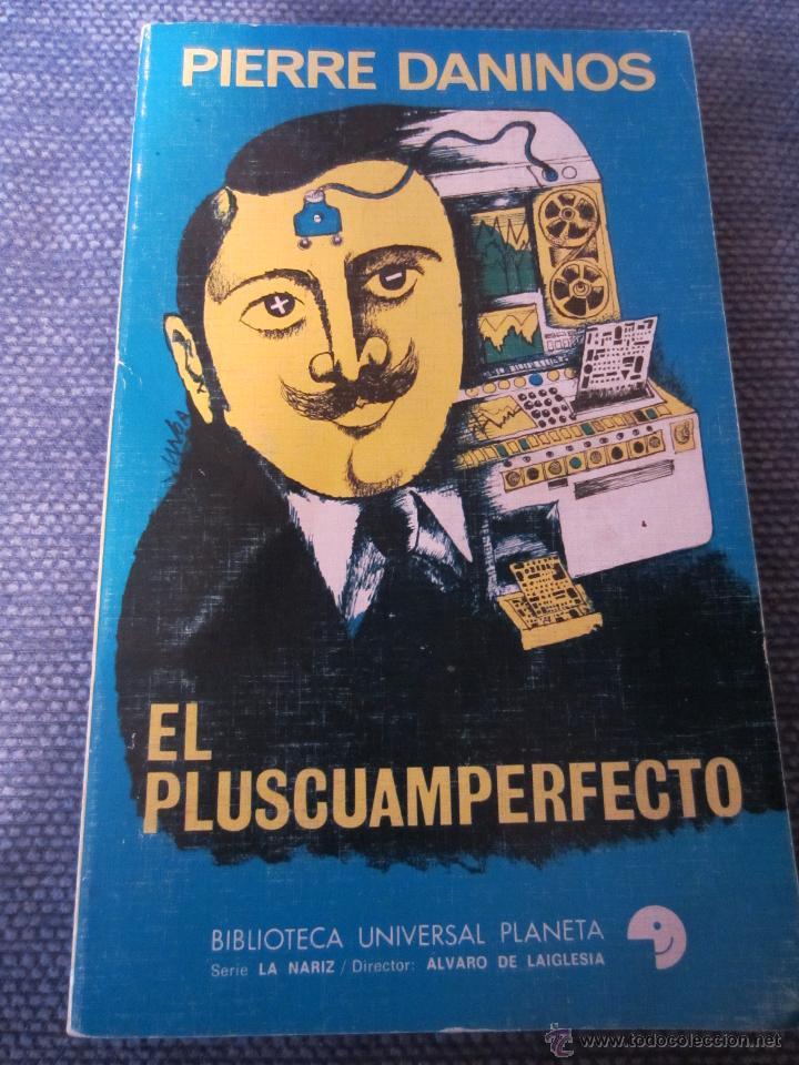 EL PLUSCUAMPERFECTO- PIERRE DANINOS-BIBL.UNIV.PLANETA SERIE LA NARIZ,Nº 62- HUMOR (Libros de Segunda Mano (posteriores a 1936) - Literatura - Narrativa - Otros)