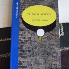 Libros de segunda mano: EL AMOR AUSENTE. GREGORIO MORALES.. Lote 42130948