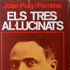 Libros de segunda mano: ELS TRES ALUCINATS- JOAN PUIG Y FERRATER- NOVELA-EDICIONES PROA 1965-2ª EDICIÓN- EN CATALAN. Lote 42166176