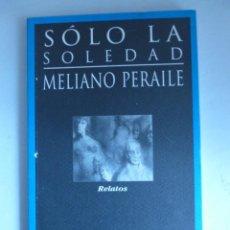Libros de segunda mano: SOLO LA SOLEDAD. MELIANO PERAILE. HUERGA Y FIERRO. 1996 151 PAG. Lote 42261528