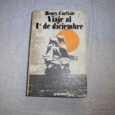 Libros de segunda mano: VIAJE AL 1º DE DICIEMBRE HENRY CARLISIE EDICIONES GRIJALBO 1974.-1ª EDICION. Lote 42283956