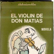 Libros de segunda mano: EL VIOLIN DE DON MATIAS (NOVELA). ANTONIORROBLES. B. COSTA AMIC, EDITOR. MÉXICO. 1969.. Lote 42361084