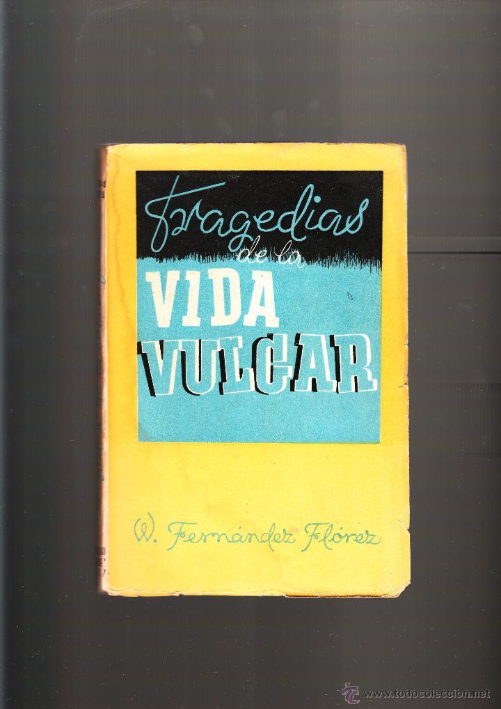 W. FERNÁNDEZ FLÓREZ TRAGEDIAS DE LA VIDA VULGAR LIBRERÍA GENERAL ZARAGOZA 1942 (Libros de Segunda Mano (posteriores a 1936) - Literatura - Narrativa - Otros)