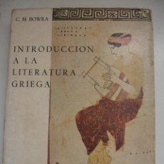 Libros de segunda mano: INTRODUCCIÓN A LA LITERATURA GRIEGA - BOWRA, C.M. Lote 42512703