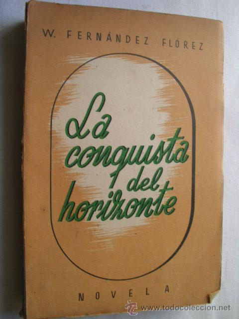 LA CONQUISTA DEL HORIZONTE. FERNÁNDEZ FLÓREZ, W. 1942 (Libros de Segunda Mano (posteriores a 1936) - Literatura - Narrativa - Otros)