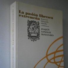 Libros de segunda mano: LA PASION LIBRESCA EXTREMEÑA JOAQUIN GONZALEZ MANZANARES JUNTA DE EXTREMADURA 2010 BIBLIOGRAFIA. Lote 42536663
