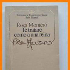 Libros de segunda mano: TE TRATARE COMO A UNA REINA - ROSA MONTERO - LITERATURA CONTEMPORANEA SEIX BARRAL Nº 9. Lote 42625882