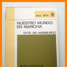 Libros de segunda mano: NUESTRO MUNDO EN MARCHA - OTTO DE HASBURGO - BIBLIOTECA BASICA SALVAT. LIBRO RTV Nº 89. Lote 42633877