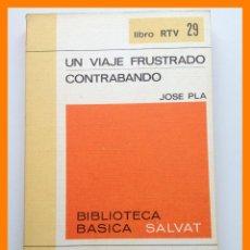 Libros de segunda mano: UN VIAJE FRUSTRADO - CONTRABADO - JOSE PLA - BIBLIOTECA BASICA SALVAT. LIBRO RTV Nº 29. Lote 42639296